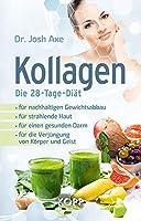 Kollagen - Die 28-Tage-Diaet: - fuer nachhaltigen Gewichtsabbau - fuer strahlende Haut - fuer einen gesunden Darm - fuer die Verjuengung von Koerper und Geist