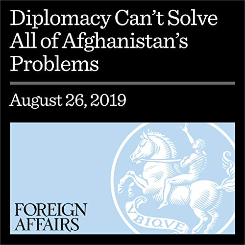 Diplomacy Can't Solve All of Afghanistan's Problems cover art