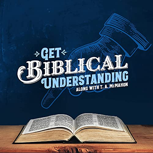 Get Biblical Understanding Podcast By T.A. McMahon cover art