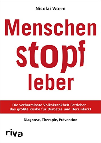 Menschenstopfleber: Die verharmloste Volkskrankheit Fettleber – das größte Risiko für Diabetes und Herzinfarkt. Diagnose, Therapie, Prävention