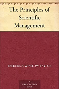 The Principles of Scientific Management by [Frederick Winslow Taylor]