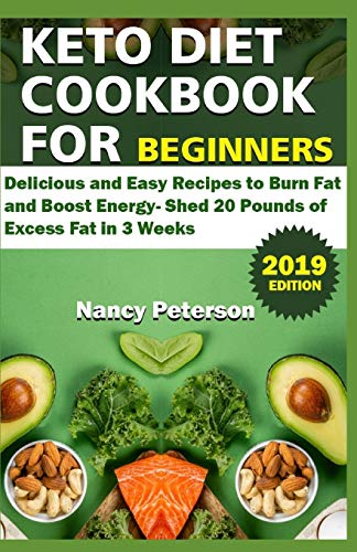 KETO DIET COOKBOOK FOR BEGINNERS: Delicious and Easy Recipes to Burn Fat and Boost Energy. Shed 20 Pounds of Excess Fat in 3 Weeks