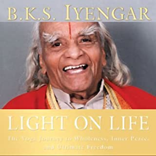 Light on Life     The Yoga Journey to Wholeness, Inner Peace, and Ultimate Freedom              By:                                                                                                                                 B.K.S. Iyengar,                                                                                        John J. Evans,                                                                                        Douglas Abrams                               Narrated by:                                                                                                                                 Patricia Walden                      Length: 5 hrs and 11 mins     612 ratings     Overall 4.6