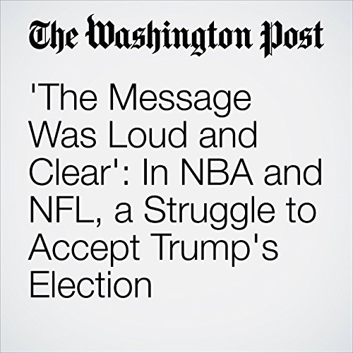 'The Message Was Loud and Clear': In NBA and NFL, a Struggle to Accept Trump's Election cover art