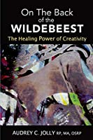 On The Back of The Wildebeest: The Healing Power of Creativity
