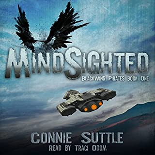 MindSighted     BlackWing Pirates, Book 1              By:                                                                                                                                 Connie Suttle                               Narrated by:                                                                                                                                 Traci Odom                      Length: 8 hrs and 43 mins     46 ratings     Overall 4.3