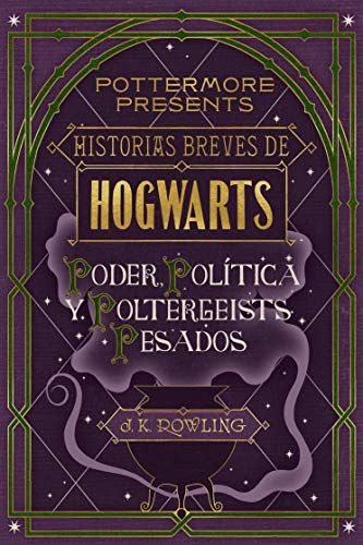 Historias breves de Hogwarts: Poder, Política y Poltergeists Pesados...