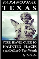 Paranormal Texas: Your Travel Guide to Haunted Places near Dallas & Fort Worth Paperback