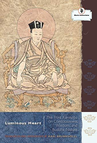 Luminous Heart: The Third Karmapa on Consciousness, Wisdom, and Buddha Nature (The Nitartha Institute)
