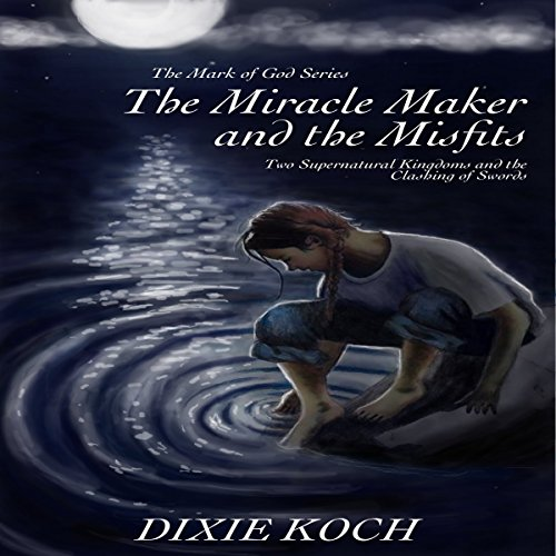 The Miracle Maker and the Misfits: Two Supernatural Kingdoms and the Clashing of Swords audiobook cover art