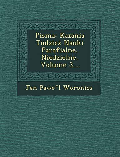 Pisma: Kazania Tudzie Nauki Parafialne, Niedzielne, Volume 3...