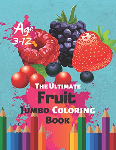 The Ultimate Fruit Jumbo Coloring Book Age 3-12: Baby Activity Book for Kids Boys or Girls, for...
