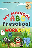 My Magical Abc Preschool Workbook:: Trace Letters: Alphabet Handwriting Practice workbook for kids: Preschool writing Workbook with Sight words for Pre K, Kindergarten and Kids Ages 3-5. ABC print handwriting book