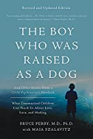 The Boy Who Was Raised as a Dog: And Other Stories from a Child Psychiatrist's Notebook -- What Traumatized Children Can Teach Us About Loss, Love, and Healing