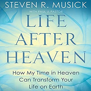 Life After Heaven     How My Time in Heaven Can Transform Your Life on Earth              By:                                                                                                                                 Steven R. Musick,                                                                                        Paul J. Pastor                               Narrated by:                                                                                                                                 Arthur Morey                      Length: 5 hrs and 50 mins     60 ratings     Overall 4.8