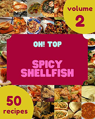 Oh! Top 50 Spicy Shellfish Recipes Volume 2: Best Spicy Shellfish Cookbook for Dummies (English Edition)