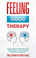 Feeling Good Therapy: A Practical Guide with Strategies to Fight Pessimism, Anxiety, Low Self-Esteem and Other Disorders to Feel Better Every Day, Benefits Of Mindfulness