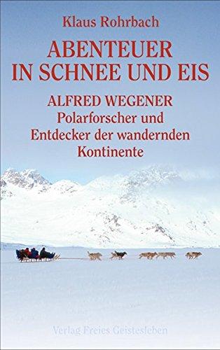 Abenteuer in Schnee und Eis - Alfred Wegener