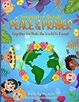Spreading Love Through Peace & Prayer: Together We Make the World Go Round
