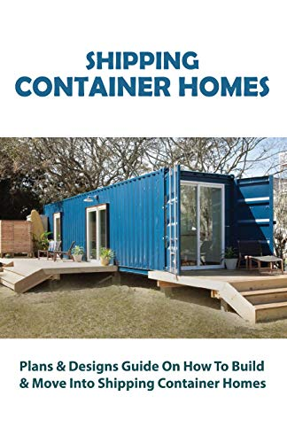 Shipping Container Homes: Plans & Designs Guide On How To Build & Move Into Shipping Container Homes: Container House Plans (English Edition)