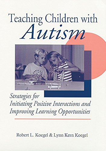 Teaching Children with Autism: Strategies for Initiating Positive Interactions and Improving Learnin