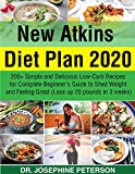 NEW ATKINS DIET PLAN 2020: 200+ SIMPLE AND DELICIOUS LOW-CARB RECIPES FOR COMPLETE BEGINNER'S GUIDE TO SHED WEIGHT AND FEELING GREAT (LOSE UP TO 20 POUNDS IN 3 WEEKS)