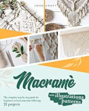 Macramé: The complete step by step guide for beginners to learn macrame just following these 21 projects ( with illustrations and patterns )