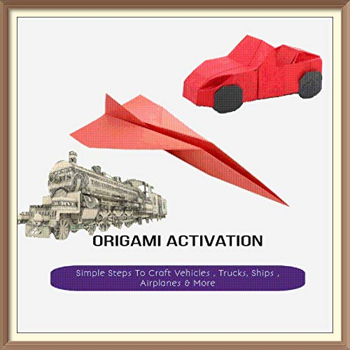 Simple Steps To Craft Vehicles , Trucks, Ships , Airplanes & More Origami Activation (English Edition)
