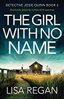 The Girl With No Name: Absolutely gripping mystery and suspense (Detective Josie Quinn)