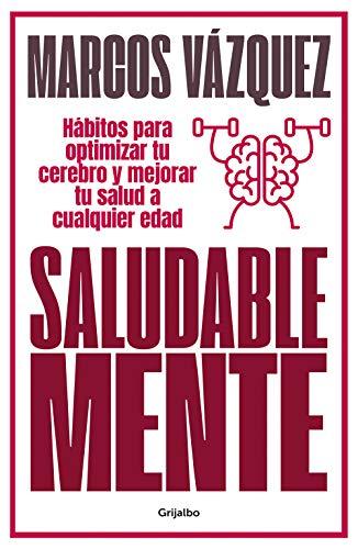 Saludable Mente: Hábitos para optimizar tu cerebro y mejorar tu salud a cualquier edad