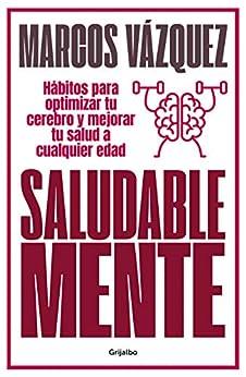 Saludable Mente: Hábitos para optimizar tu cerebro y mejorar tu salud a cualquier edad (Spanish Edition) by [Marcos Vázquez]