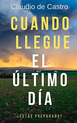 Cuando Llegue el Último Día: ¿Estás preparado? (Libros Católicos Para Reflexionar) (Spanish Edition)