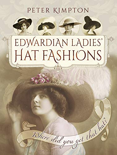 Edwardian Ladies' Hat Fashions: Where Did You Get That Hat? (Images of the Past) (English Edition)