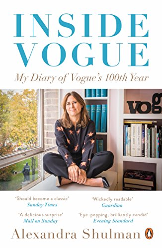 Inside Vogue: A Diary of My 100th Year [Idioma Inglés]: My Diary Of Vogue's 100th Year