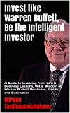 Invest like Warren Buffett, Be the Intelligent Investor: A Guide to Investing from Life & Business Lessons, Wit & Wisdom of Warren Buffett Portfolios, Stocks, and Businesses (English Edition)
