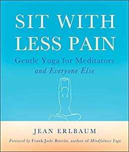 Sit With Less Pain: Gentle Yoga for Meditators and Everyone Else by [Jean Erlbaum, Michelle Antonisse, Frank Jude Boccio]