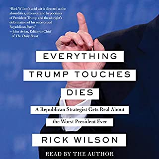 Everything Trump Touches Dies                   Written by:                                                                                                                                 Rick Wilson                               Narrated by:                                                                                                                                 Rick Wilson                      Length: 10 hrs and 3 mins     54 ratings     Overall 4.6