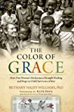 How One Woman's Brokenness Brought Healing and Hope to Child Survivors of War The Color of Grace (Hardback) - Common