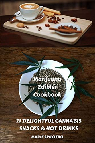 Marijuana Edibles Cookbook: 21 Delightful Snacks & Hot Drinks