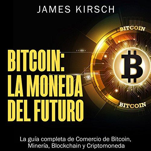 Bitcoin: La Moneda del Futuro [Bitcoin: The Currency of the Future] audiobook cover art