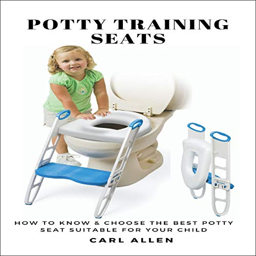Potty Training Seats: How to Know & Choose the Best Potty Seat Suitable for Your Child