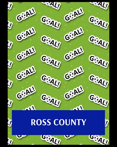 Ross County: Bucket List Journal, Ross County FC Personal Journal, Ross County Football Club, Ross County FC Diary, Ross County FC Planner, Ross County FC