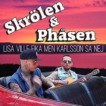 Lisa ville fika men Karlsson sa nej
