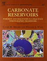 Carbonate Reservoirs, Volume 67, Second Edition: Porosity and Diagenesis in a Sequence Stratigraphic Framework (Developments in Sedimentology) by Clyde H. Moore William J. Wade(2013-10-21)