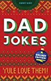 Dad Jokes Holiday Edition: Yule Love Them! (World s Best Dad Jokes Collection)