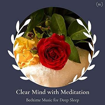 Clear Mind With Meditation - Bedtime Music For Deep Sleep