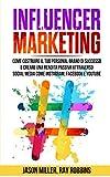 Influencer Marketing: Come costruire il tuo personal Brand di successo e creare una rendita passiva attraverso Social Media come Instagram, Facebook e YouTube. Versione Italiana