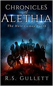 The Heir Comes Forth (Chronicles of Alethia Book 1) by [R. S. Gullett]