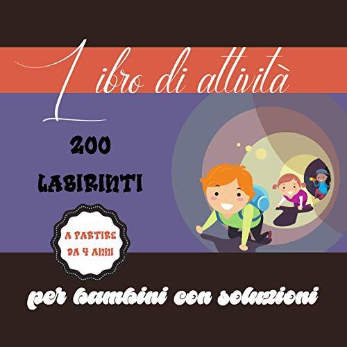 Libro di attività - Labirinti per bambini con soluzioni: Aiuta a sviluppare molte abilità   Livello facile con soluzioni   Adatto ai bambini più piccoli   200 Labirinti