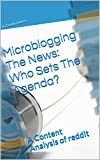 Microblogging The News: Who Sets The Agenda?: A Content Analysis of reddit